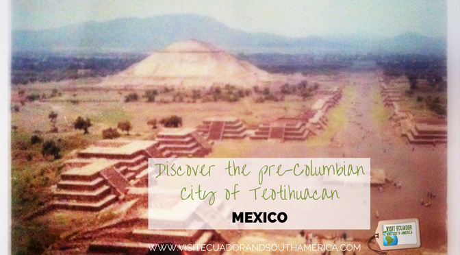 Discover the pre-Columbian City of Teotihuacan in Mexico