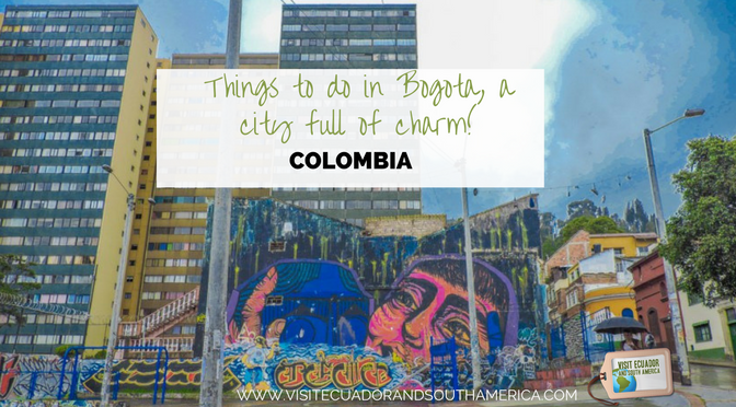 Things to do in Bogota, a city full of charm!