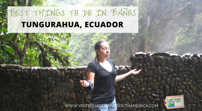 Best things to do in Baños Tungurahua, Ecuador