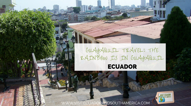 Guayaquil travel: the rainbow is in Guayaquil