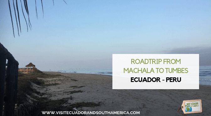 Crossing borders Ecuador – Peru, roadtrip from Machala to Tumbes