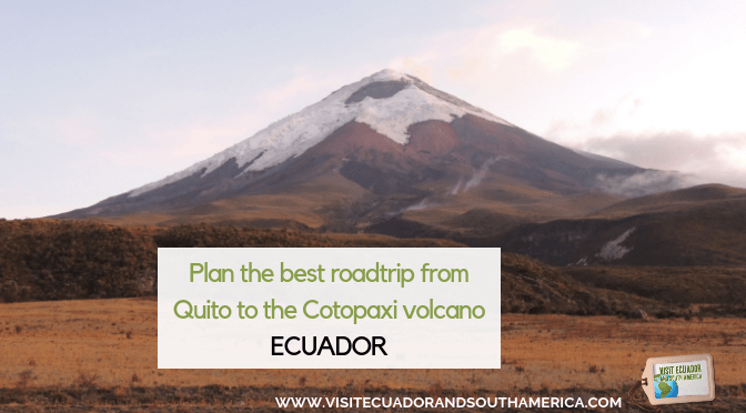 Plan the best road trip from Quito to the Cotopaxi volcano, Ecuador