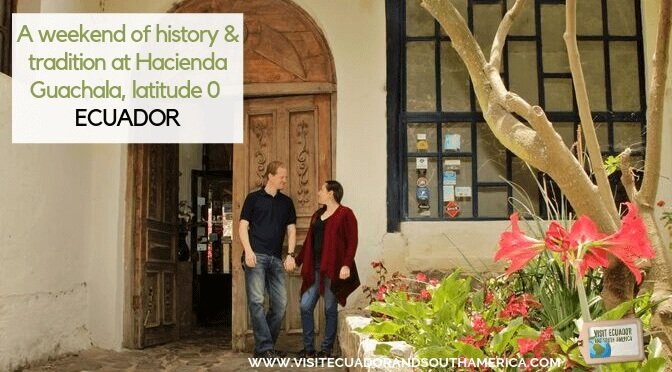 A weekend of history and tradition at Hacienda Guachala, latitude 0, Ecuador