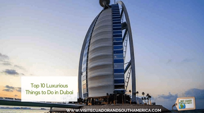 Top 10 Luxurious Things to Do in Dubai