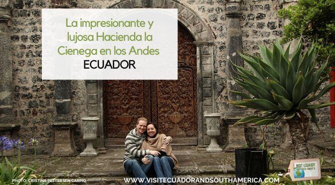 hacienda la cienega en ecuador (1)
